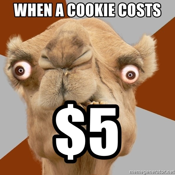 Crazy Camel lol - When a cookie costs  $5