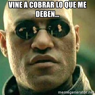 What If I Told You - Vine a cobrar lo que me deben...