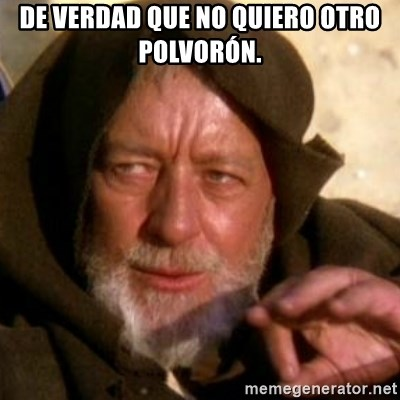 These are not the droids you were looking for - De verdad que no quiero otro polvorón.