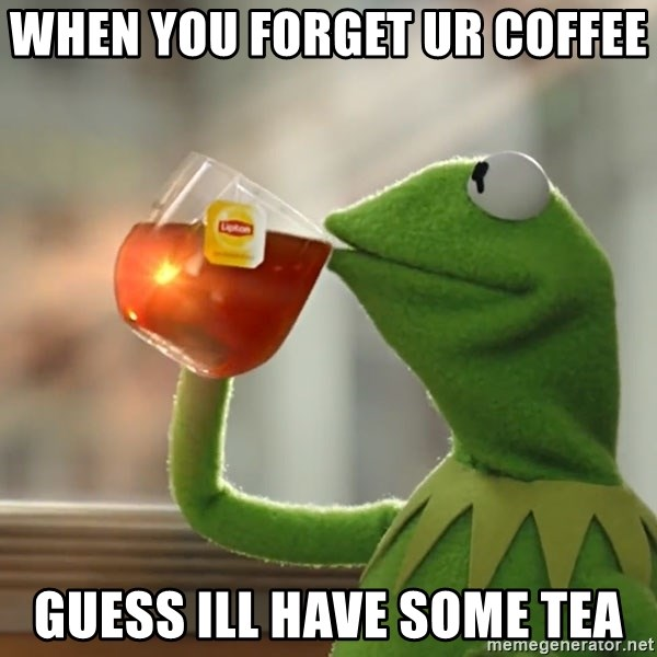 Kermit The Frog Drinking Tea - When you forget ur coffee  guess ill have some tea