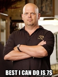 Pawn Stars Rick - Best I can do is 7$