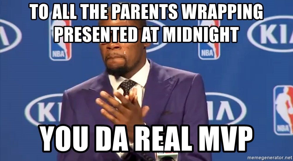 KD you the real mvp f - TO ALL THE PARENTS WRAPPING PRESENTED AT MIDNIGHT YOU DA REAL MVP