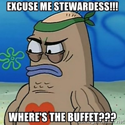 Tough Guy Spongebob - EXCUSE ME STEWARDESS!!! WHERE'S THE BUFFET???