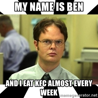 Dwight from the Office - My name is ben and i eat KFC almost every week