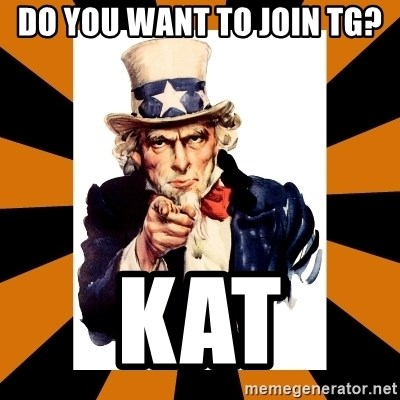 Uncle sam wants you! - Do YOU want to join TG? kat