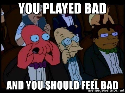 Zoidberg - You played bad and you should feel bad