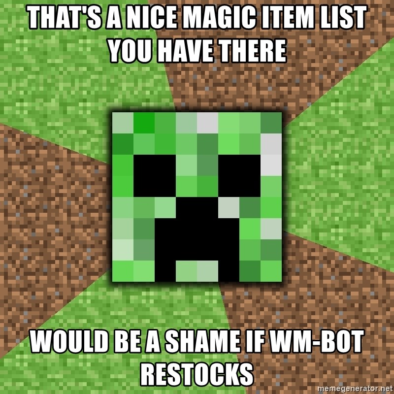 Minecraft Creeper - That's a nice magic item list you have there would be a shame if WM-Bot restocks