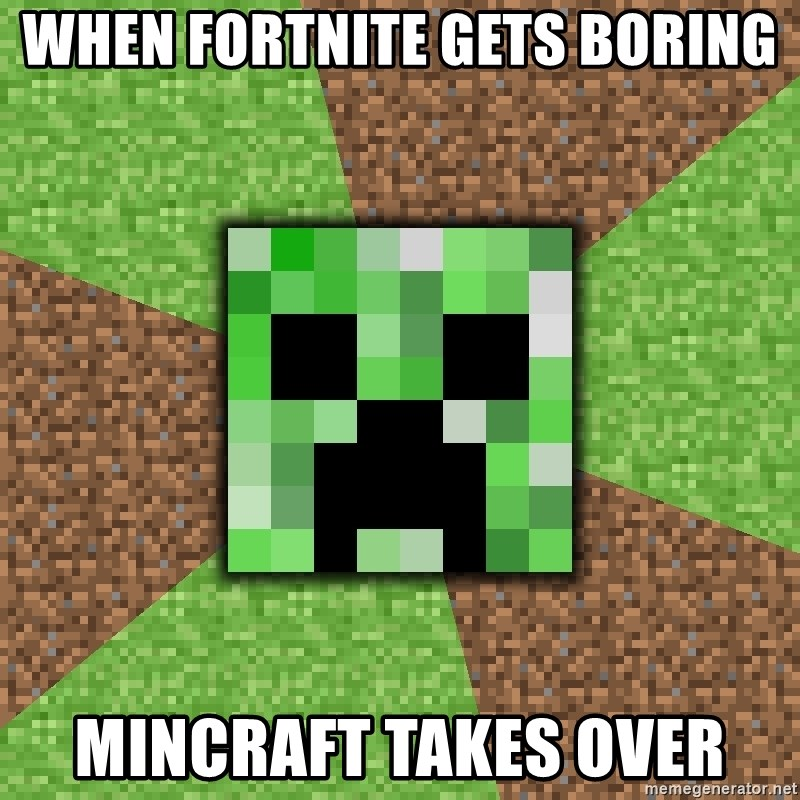 Minecraft Creeper - when fortnite gets boring mincraft takes over