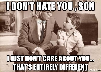 Racist Father - I don't hate you , son I just don't care about you... that's entirely different