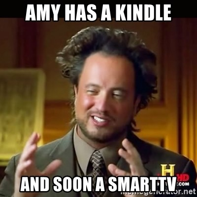 History guy - Amy Has a Kindle and soon a SmartTV