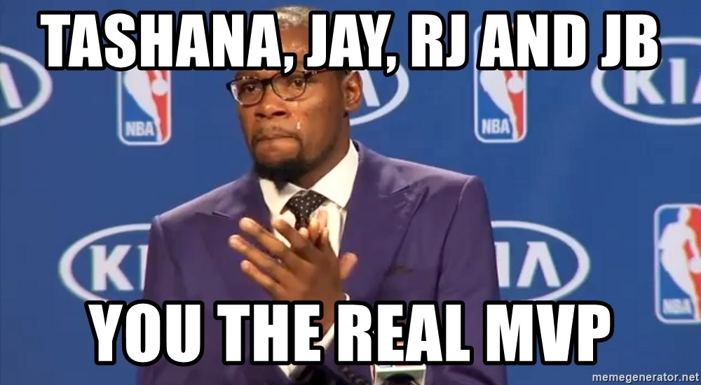 KD you the real mvp f - Tashana, Jay, RJ and JB you the real MVP