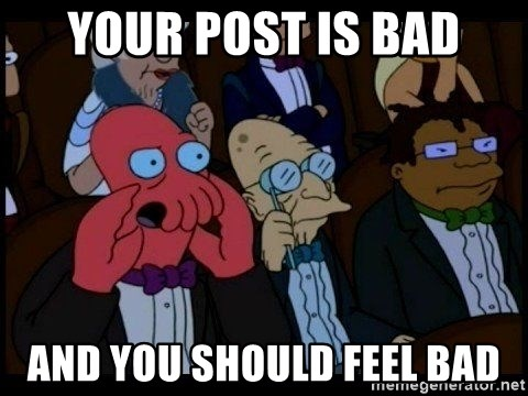 Zoidberg - Your post is bad And you should feel bad