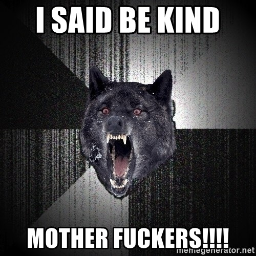 Insanity Wolf - I said be kind  Mother fuckers!!!!