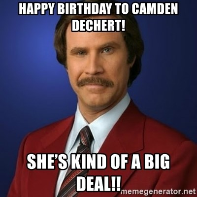 Anchorman Birthday - Happy Birthday to Camden Dechert! She's kind of a big deal!!