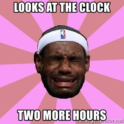 LeBron James - looks at the clock two more hours
