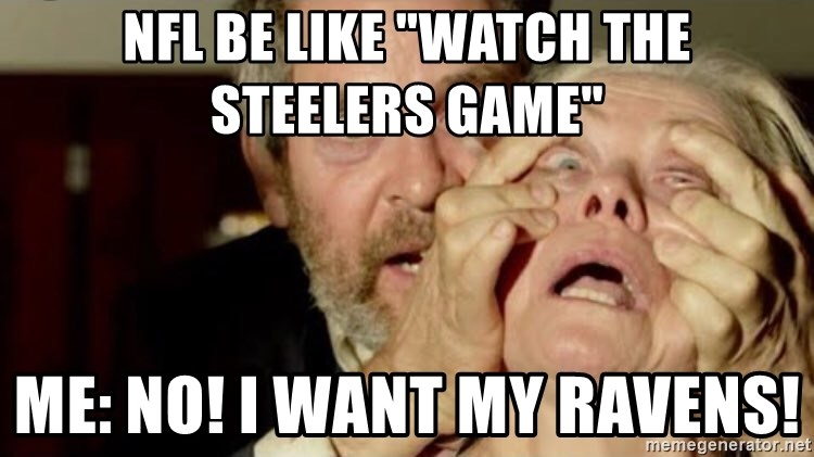 "Birdbox open - NFL BE like ""watch the steelers game"" Me: No! I want my Ravens!"