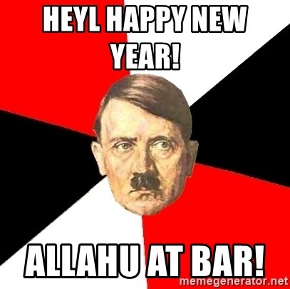 Advice Hitler - Heyl happy new year!       Allahu at bar!