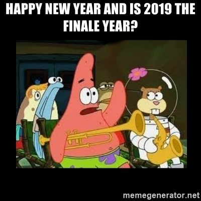 Patrick Star Instrument - Happy New Year And Is 2019 The Finale Year?