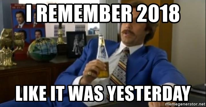 That escalated quickly-Ron Burgundy - I remember 2018  Like it was yesterday