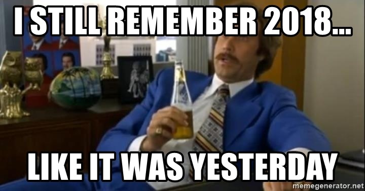 That escalated quickly-Ron Burgundy - i still remember 2018... like it was yesterday