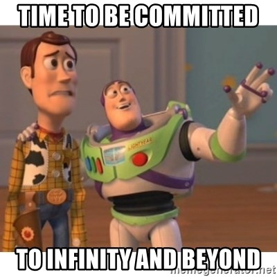 Toy story - Time to be committed  to infinity and beyond