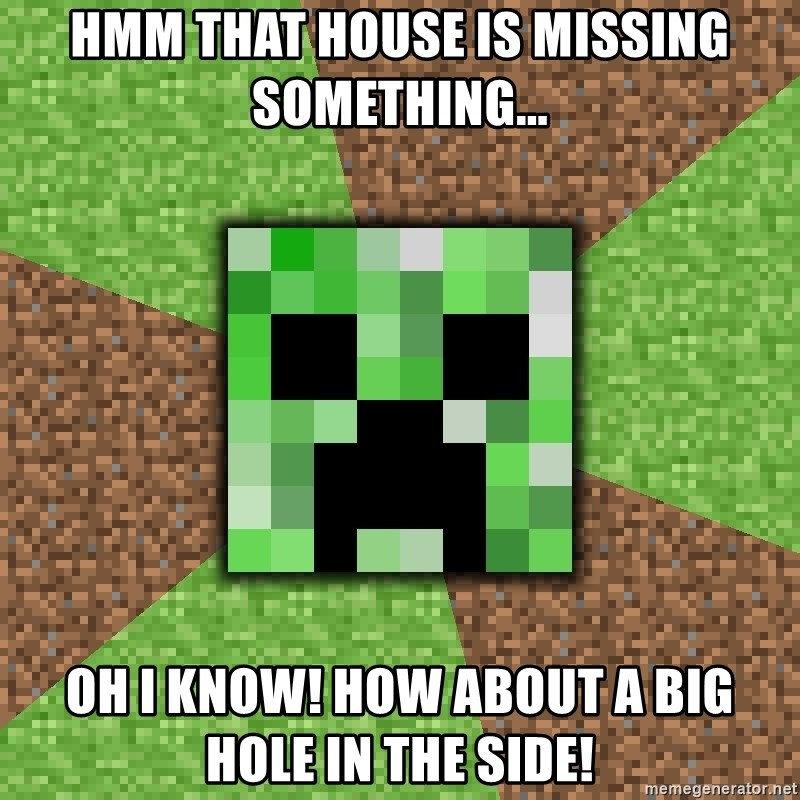 Minecraft Creeper - Hmm that house is missing something... oh i know! how about a big hole in the side!