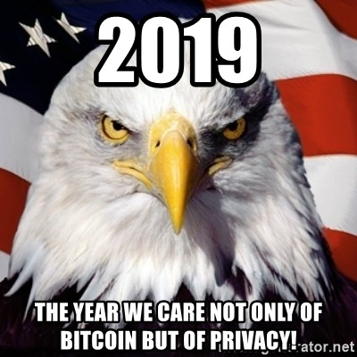 Freedom Eagle  - 2019 The year we care not only of Bitcoin but of Privacy!