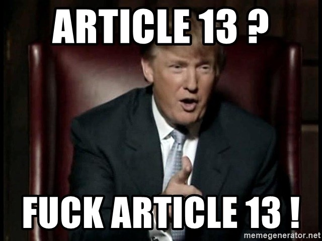 Donald Trump - Article 13 ?  Fuck article 13 !