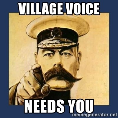 your country needs you - Village Voice needs you