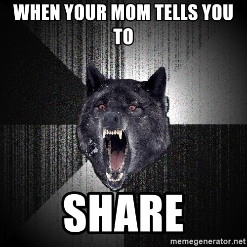 Insanity Wolf - when your mom tells you to  SHARE