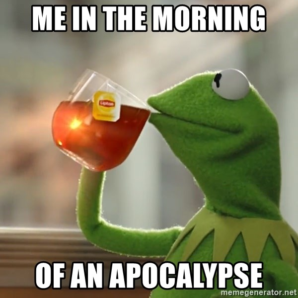 Kermit The Frog Drinking Tea - Me in the morning  of an apocalypse