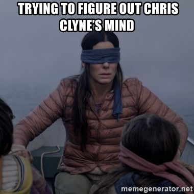 Bird.Box.Sandra.Bullock. - Trying to figure out Chris Clyne's Mind