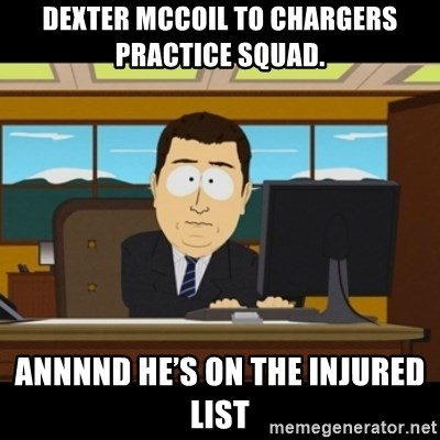 and they're gone - Dexter McCoil to Chargers practice squad. Annnnd he's on the injured list