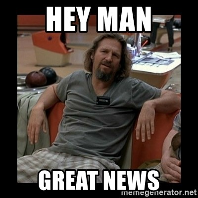 The Dude - hey man Great news