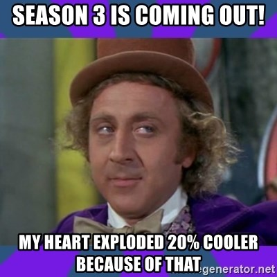 Sarcastic Wonka - Season 3 is coming Out! My heart Exploded 20% Cooler Because of that