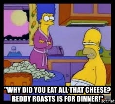 """Homero Simpson creo que estoy ciego - """"Why did you eat all that cheese? reddy roasts is for dinner!"""""""
