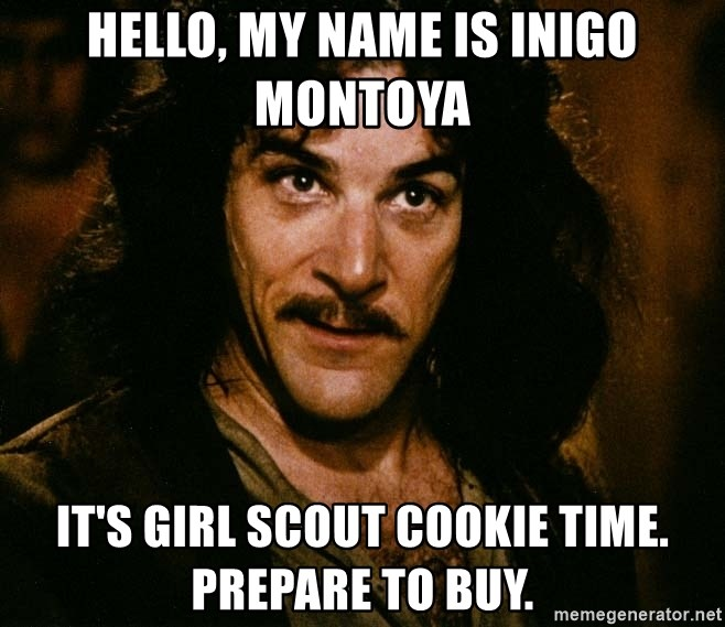 Inigo Montoya - Hello, my name is Inigo Montoya It's Girl Scout Cookie time.  Prepare to buy.