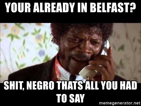 Pulp Fiction sending the Wolf - Your already in Belfast? Shit, Negro thats all you had to say