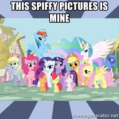 MLP - This Spiffy Pictures Is Mine
