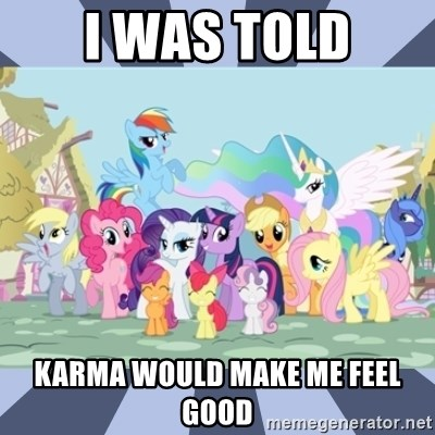 MLP - I was told Karma would make me feel good