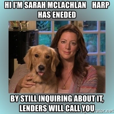 Sarah McLachlan - Hi I'm sarah mclachlan    Harp has eneded By still inquiring about it, lenders will call you