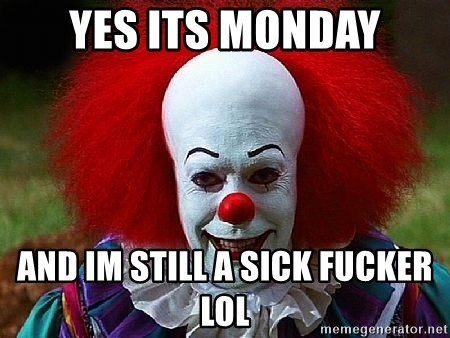 Pennywise the Clown - yes its monday and im still a sick fucker lol