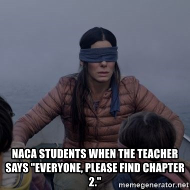 "Bird.Box.Sandra.Bullock. - NACA students when the teacher says ""Everyone, please find chapter 2."""