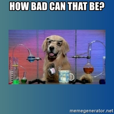 Chemistry Dog - How Bad Can That be?