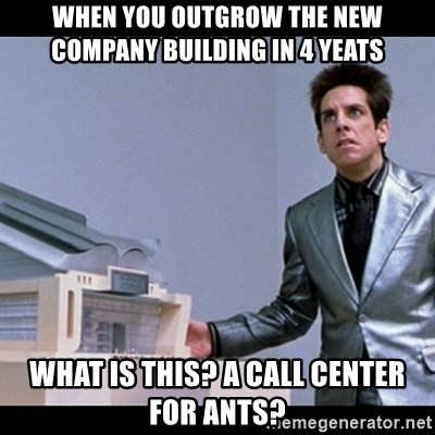 Zoolander for Ants - when you outgrow the new company building in 4 yeats what is this? a call center for ants?
