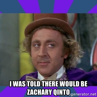 Sarcastic Wonka - I was told there would be Zachary qinto