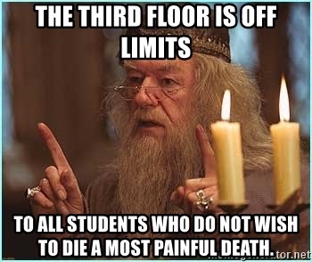dumbledore fingers - The third floor is off limits to all students who do not wish to die a most painful death.