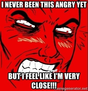 Rage Face - I never been this angry yet But I feel like I'm very close!!!