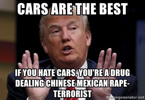 Donald Trump Hates China - Cars are the best If you hate cars, you're a drug dealing Chinese Mexican rape-terrorist
