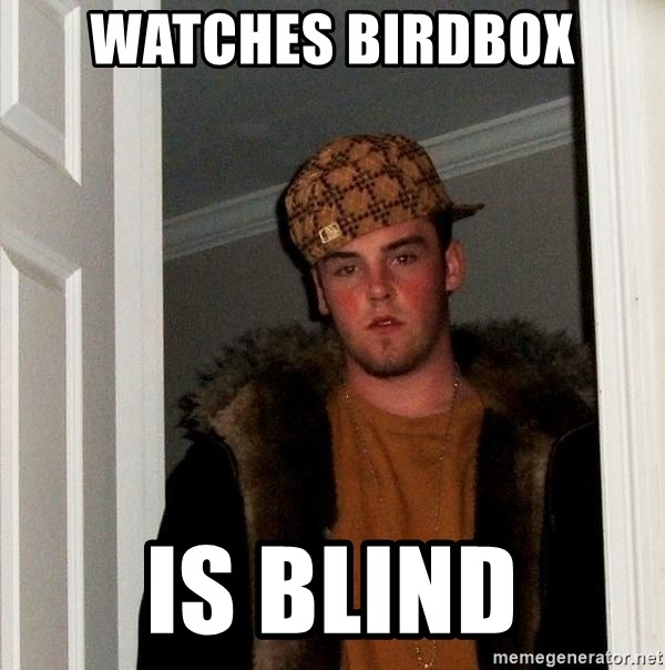 Scumbag Steve - Watches birdbox Is blind